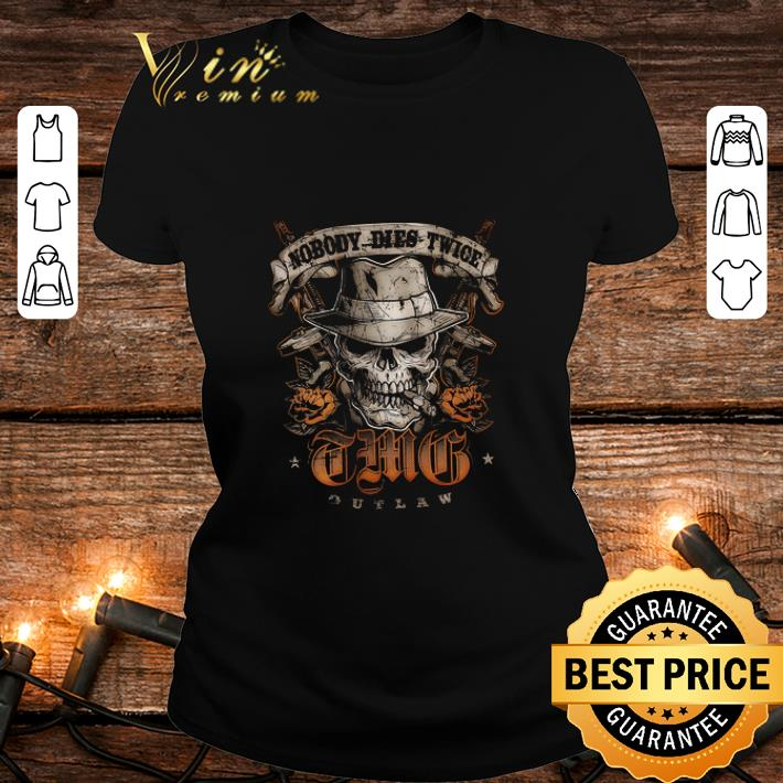 - Skull Nobody Dies Twice This Outlaw shirt