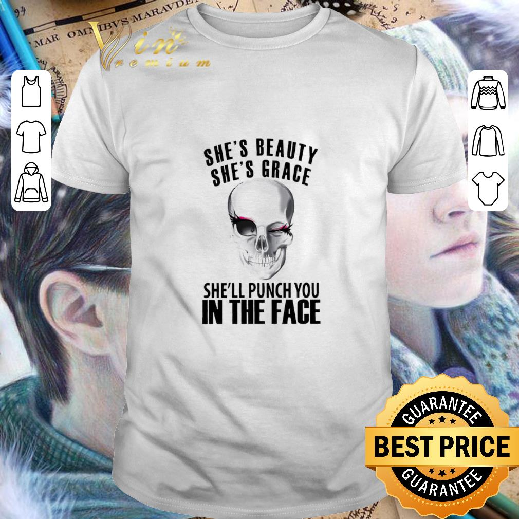 - Skull She's Beauty She's Grace she'll punch you in the face shirt