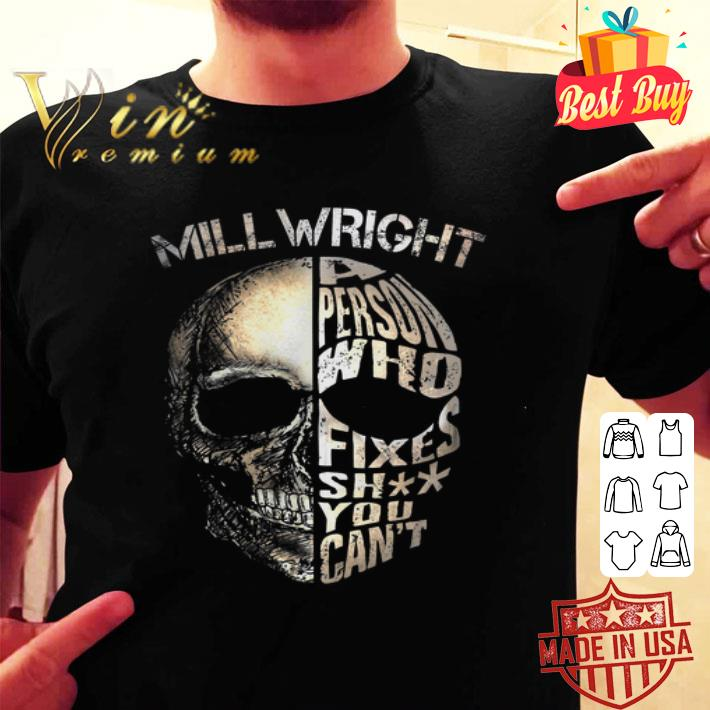 - Skull mill wright a person who fixes shit you can't shirt