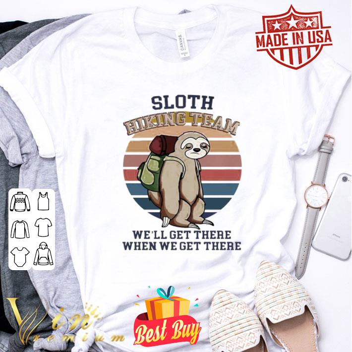 Sloth Hiking Team We Will Get There When We Get There shirt