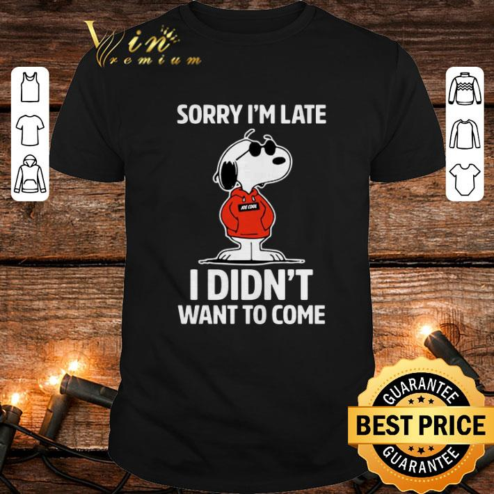 - Snoopy Sorry I'm Late I Didn't Want To Come shirt