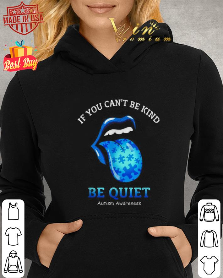- Stones lips If you can't be kind be quiet Autism Awareness shirt