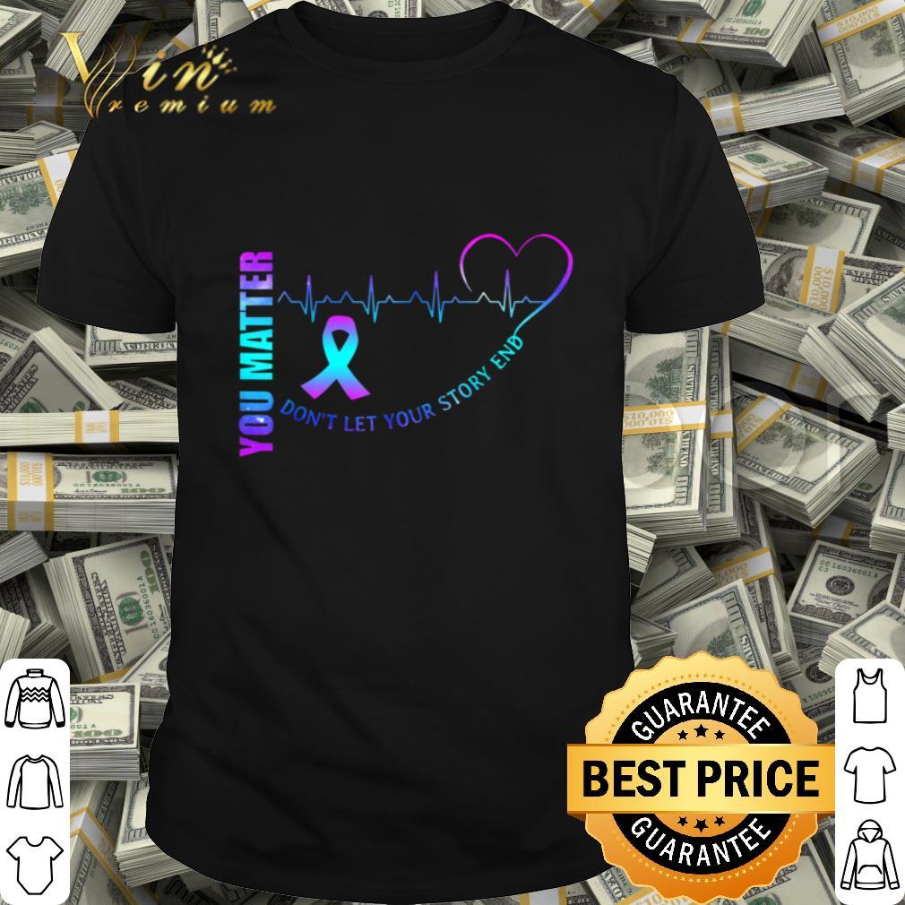 Suicide Awareness Matter Story Saying Gift Apparel shirt