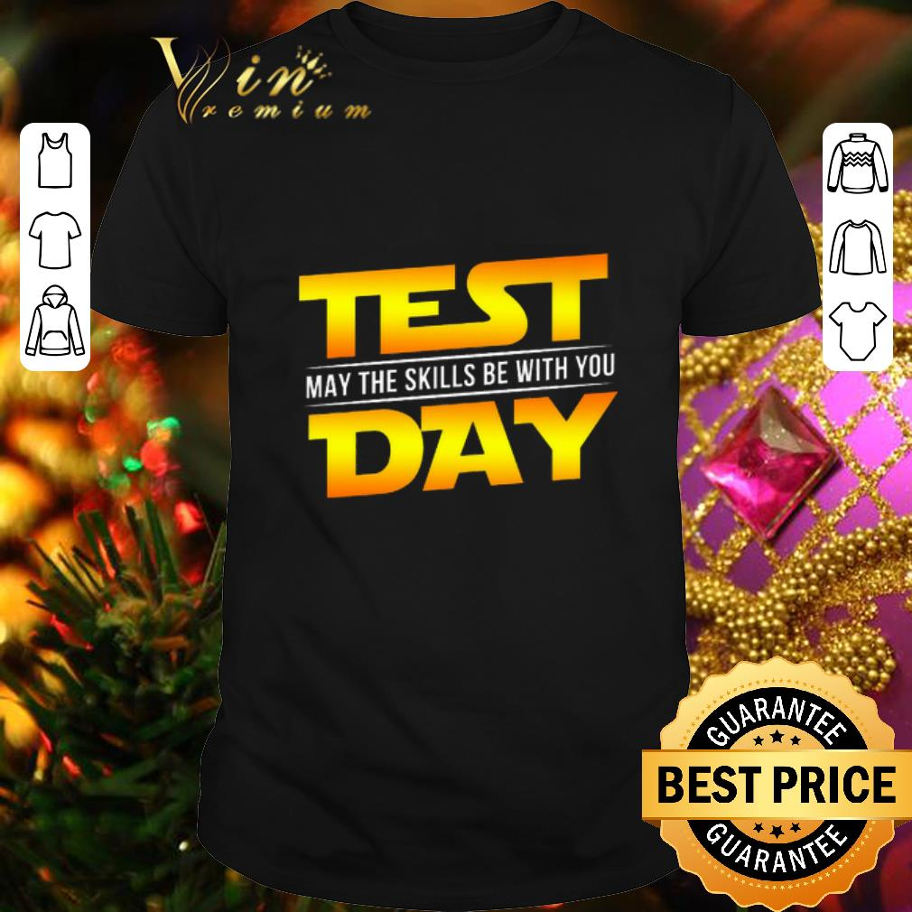 - Test May The Skills Be With You Day Star Wars Logo shirt