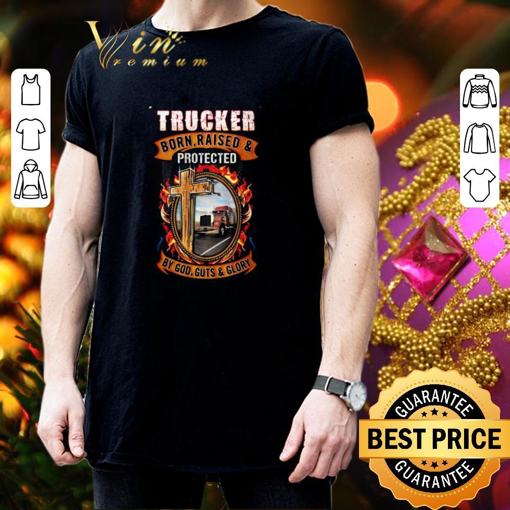 Trucker Born Raised Protected By God Guts & Glory shirt 3