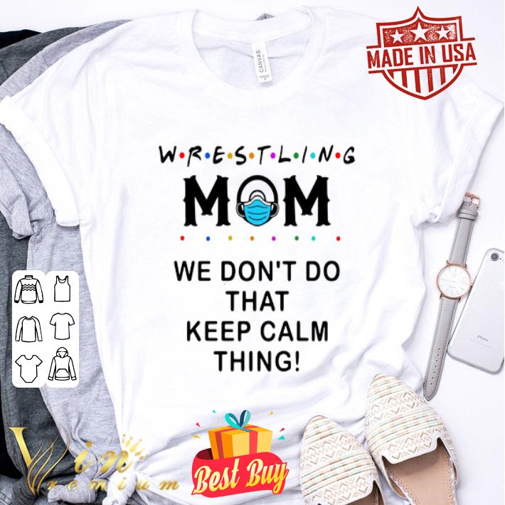 - Wrestling mom 2020 we don't do that keep calm thing shirt