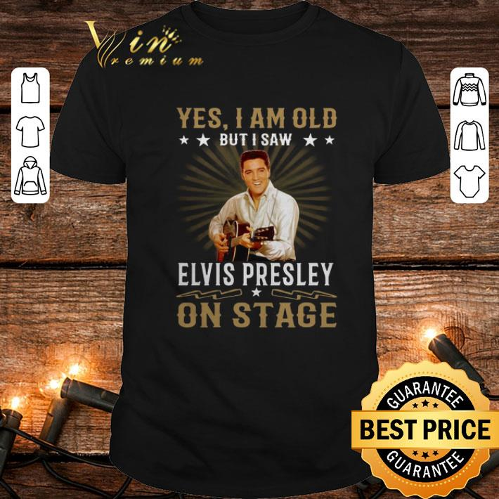 - Yes I am old but I saw Elvis Presley on stage shirt