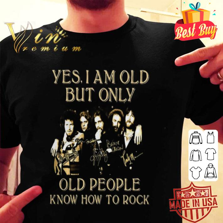 - Yes I am old but only old People know how to Rock shirt