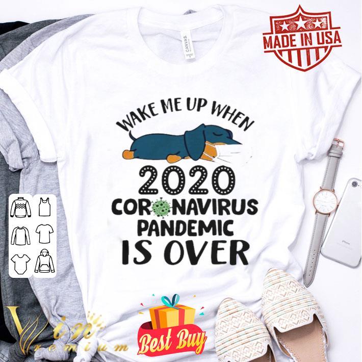- Dachshund Wake me up when 2020 coronavirus pandemic is over shirt