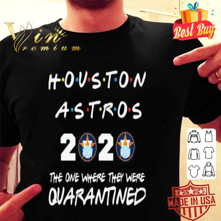 - Houston Astros 2020 the one where they were quarantined shirt
