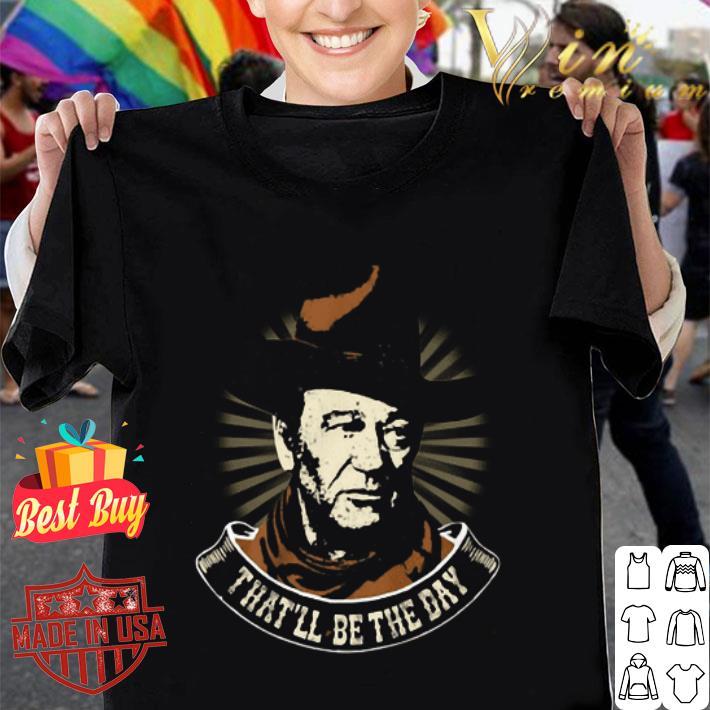 John Wayne That'll Be The Day shirt