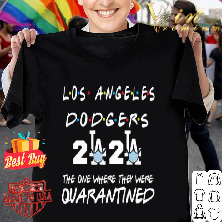- Los Angeles Dodgers 2020 the one where they were quarantined shirt