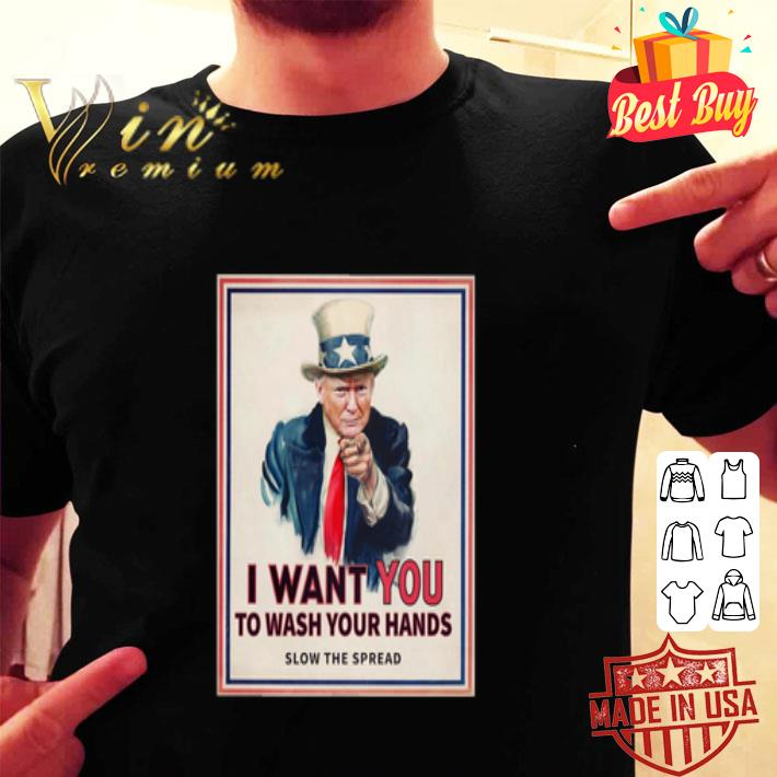 - Trump i want you to wash your hands slow the spread shirt