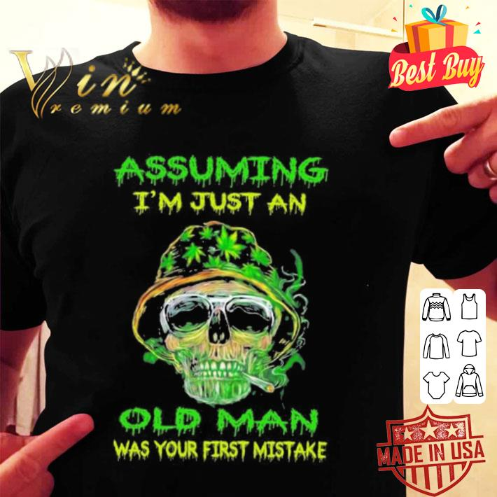Skull weed assuming i'm just an old man was your first mistake shirt