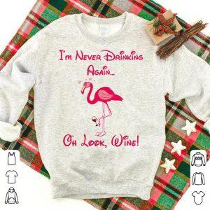 Flamingo I'm Never Drinking Again Oh Look Wine shirt