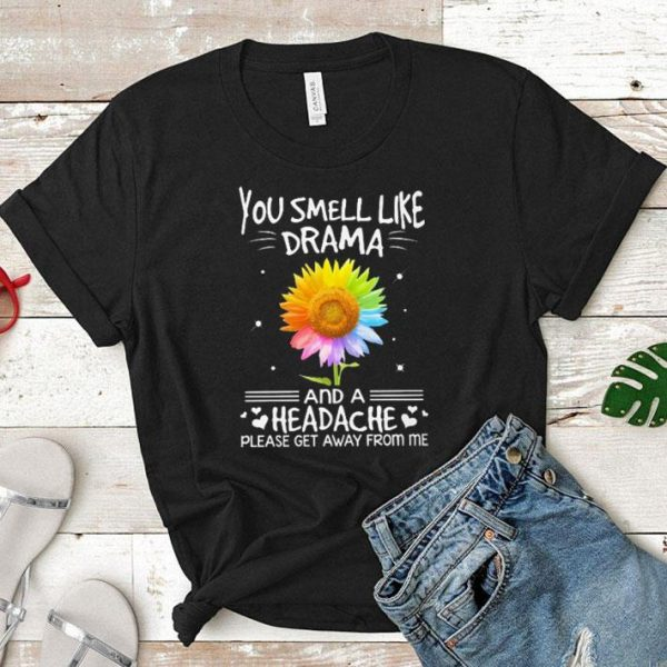 LGBT You smell like drama and a headache please get away from me sunflower shirt