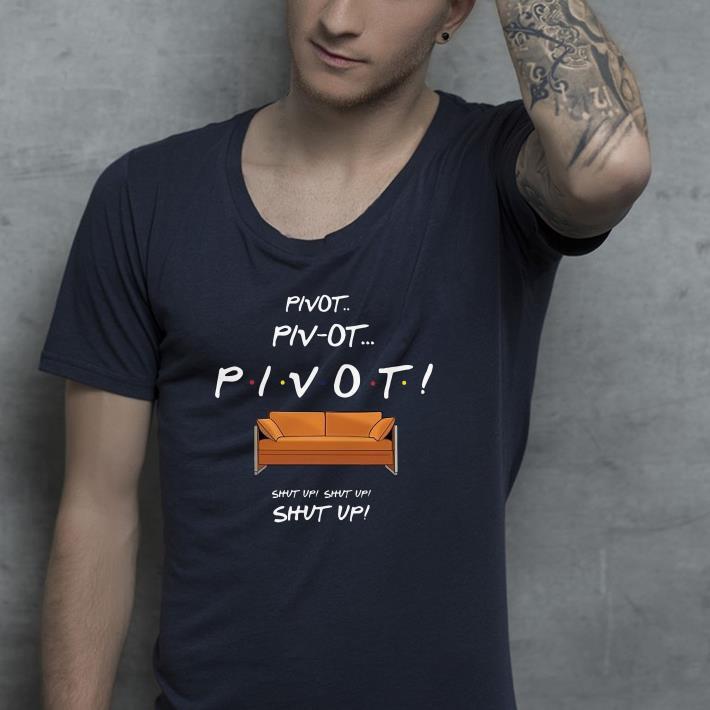 Pivot shut up shirt 4 - Pivot shut up shirt