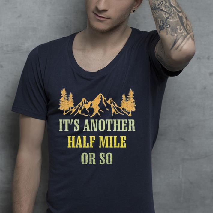 Vintage It s Another Half Mile Or So hiking climbing shirt 4 - Vintage It's Another Half Mile Or So hiking climbing shirt