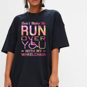Don't make me run over you with my wheelchair shirt 2