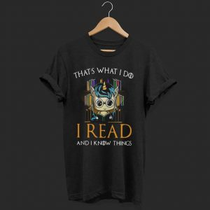 GOT Unicorn that's what I do I read and I know things shirt