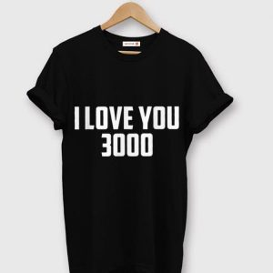 I love you 3000 Daddy day shirt