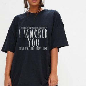 Ignored You Fine First Time Sarcasm Teen Preteen shirt 2