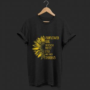 Sunflower Girl tatoos pretty eyes and thick thighs shirt