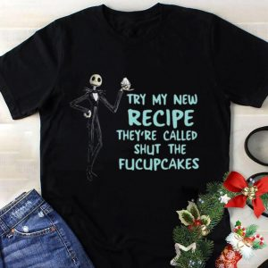 Try My New Recipe They're Called Shut The Fucupcakes Jack Skellington shirt