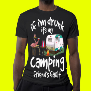 If I'm Drunk It's My Camping Friend's Fault Flamingo shirt 3