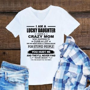 Daughter I Have A Crazy Mom Who Happens To Cuss A Lot shirt