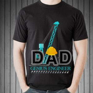 Father Day Genius Engineer Dad shirt 1