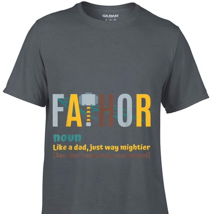 1dd12e3e Fathor mjolnir Like A Dad Just Way Mightier Father Day shirt, hoodie ...