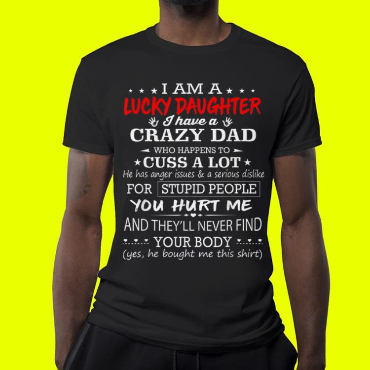 602c6e01 I am a lucky daughter I have a crazy dad who happens to cuss a lot Father  day shirt