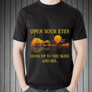 Lake Shadow Open your eyes look up to the skies and see shirt 1