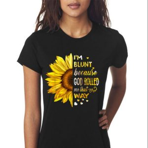 Sunflower I'm Blunt Because God Rolled Me That Way shirt 2