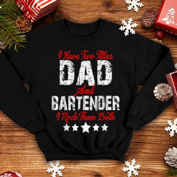2 Titles Dad Bartender Fathers Day Bar Drink shirt