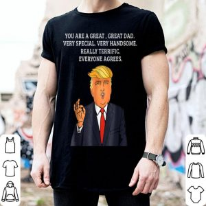 Donald Trump Great Dad Verry Handsome Really Terrific shirt