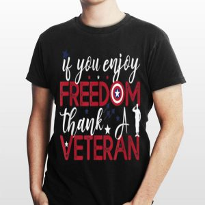 If You Enjoy Freedom Thank A Veteran Patriotic shirt