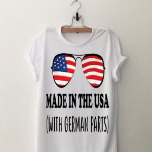 Made In Usa With German Parts American shirt
