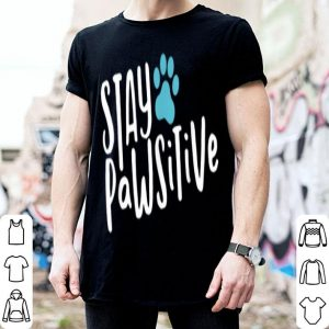 Stay Pawsitive Dog Paw Happy father Day shirt