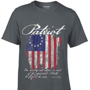 1776 Betsy Ross Flag Our Country Will Stand In Need Of Its Experienced Patriot To Prevent Its Ruin Samuel Adams sweater