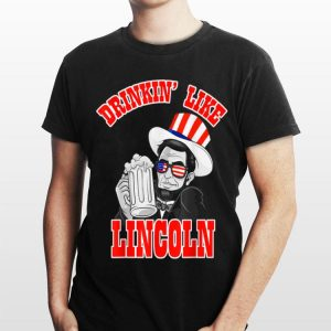 4th of July for Men Drinking Like Lincoln Patriotic shirt