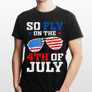American Flag Sunglasses So Fly On The 4th Of July shirt
