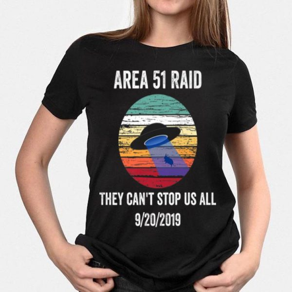 Area 51 Raid They Can't Stop Us All Joke Shirt shirt