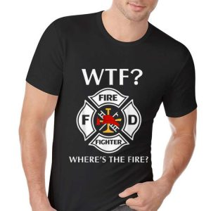Awesome WTF Fire Fighter Where's The Fire shirt