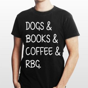 Dogs Books Coffee Rbg Ruth Bader Ginsburg For Women shirt