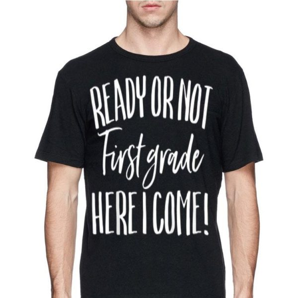 Hello Ready Or Not First Grade Here I Come School Mom shirt