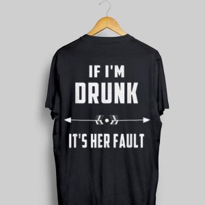 If I'm Drunk It's Her Fault International Beer Day shirt