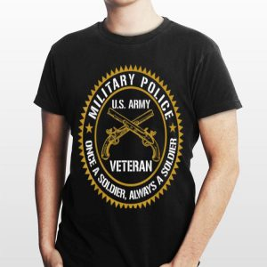 Military Police Us Army Veteran Once A Soldier Always shirt