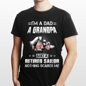 Navy Chief Sailor I'm A Grandpa And A Retired Nothing Scares shirt